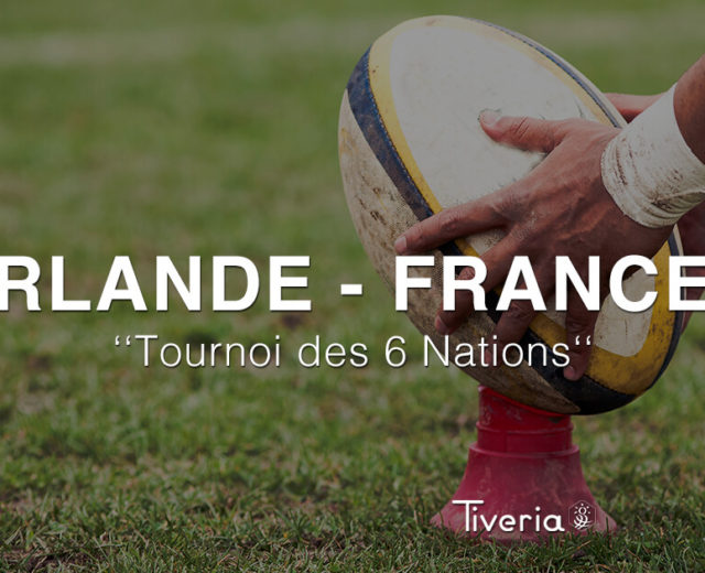 Tournoi de 6 nations - Irlande vs. France avec Tiveria Organisations