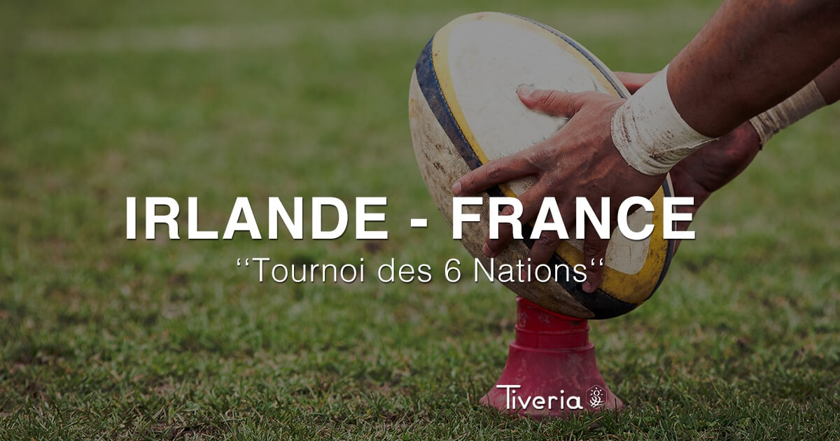 Tournoi de 6 nations - Irlande vs. France avec Tiveria Organisations