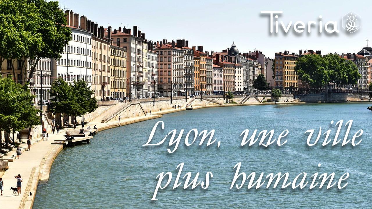 Lyon, une ville plus humaine - Tiveria
